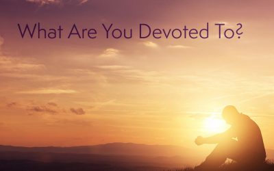 What Are You Devoted To?
